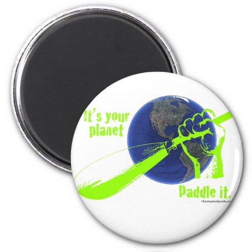 IT'S YOUR PLANET - PADDLE IT! FRIDGE MAGNET