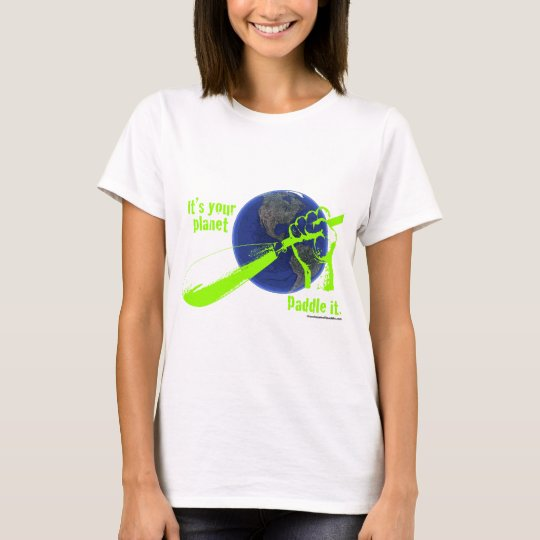IT'S YOUR PLANET - PADDLE IT! T-Shirt
