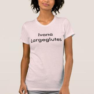 Ivana Largeglutes T-Shirt