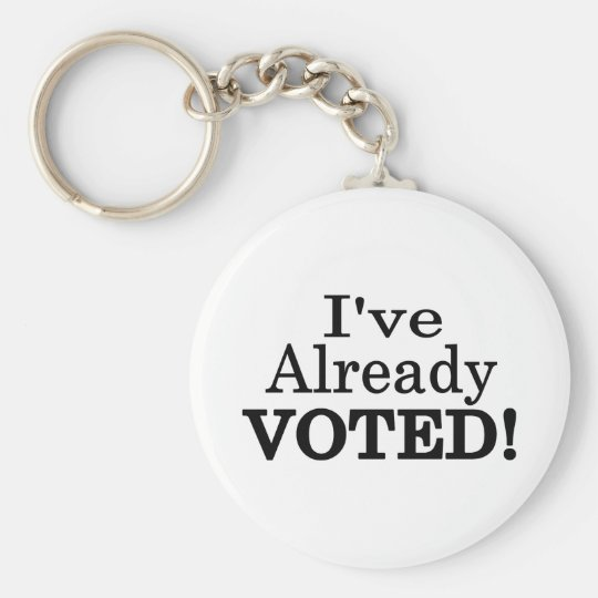 I've Already Voted Keychain
