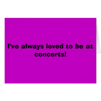 I've always loved to be at concerts! card