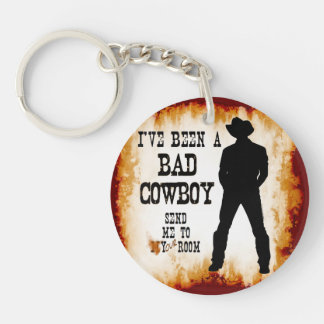 I've been a BAD COWBOY Send me to Your Room Keychain