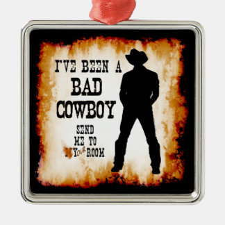 I've been a BAD COWBOY Send me to Your Room Ornaments