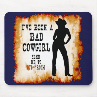 I've been a BAD COWGIRL Send me to Your Room Mouse Pad
