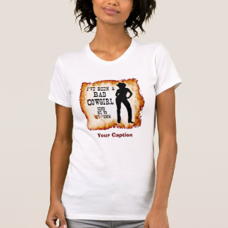I've been a BAD COWGIRL Send me to Your Room T-shirts