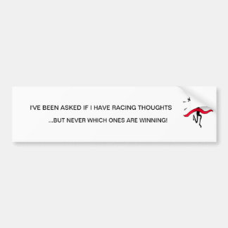 I'VE BEEN ASKED IF I HAVE RACING THOUGHTS .. CAR BUMPER STICKER