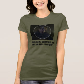 I've been called a fundamentalist... - Customized T-Shirt