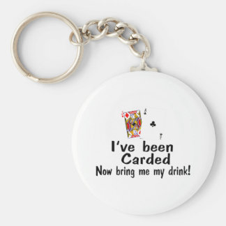 I've Been Carded Now Bring Me My Drink Basic Round Button Keychain