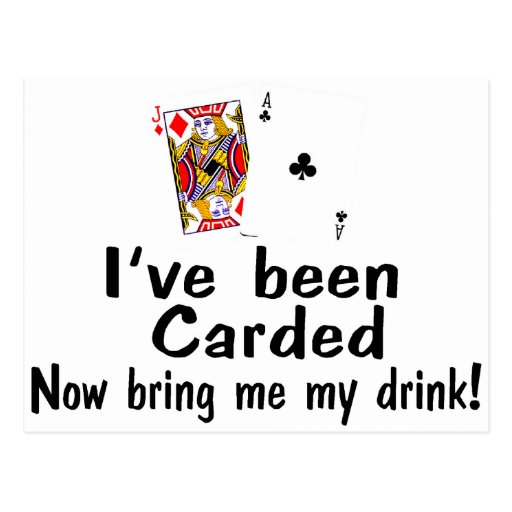 I've Been Carded Now Bring Me My Drink Postcard