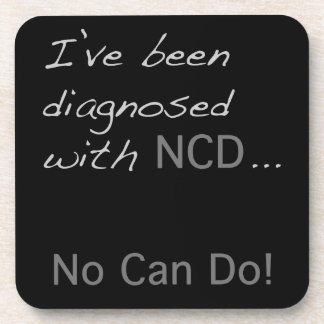 """I've been diagnosed with NCD  """"No Can Do"""" Coaster"""