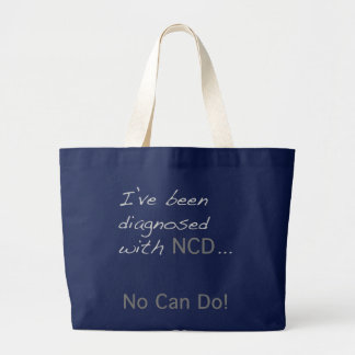 """I've been diagnosed with NCD  """"No Can Do"""" Large Tote Bag"""