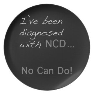 """I've been diagnosed with NCD  """"No Can Do"""" Melamine Plate"""