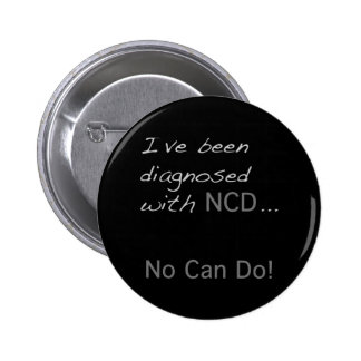 """I've been diagnosed with NCD  """"No Can Do"""" Pinback Button"""
