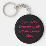 I've been Dreaming of a True Loves Kiss Key Chains