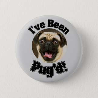 I've Been Pug'd - Funny Pug Button