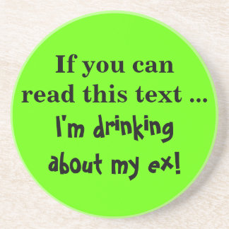 I've been thinking about my ex a lot recently drink coaster
