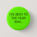 I'VE BEEN TO THE YEAR 3000... BUTTON