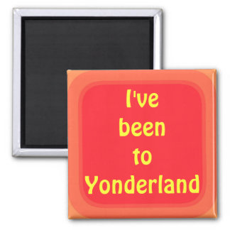 Ive been to Yonderland 2 Inch Square Magnet