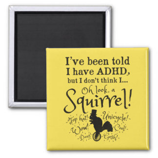 I've been told I have ADHD...Squirrel! Funny Magnet