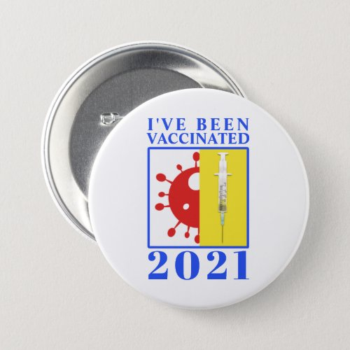 Ive Been Vaccinated for Covid_19 2021 Button