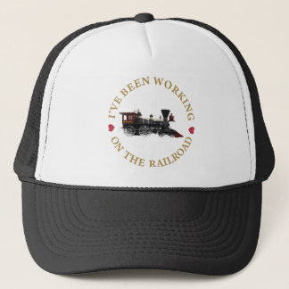 I've Been Working On The Railraod Trucker Hat