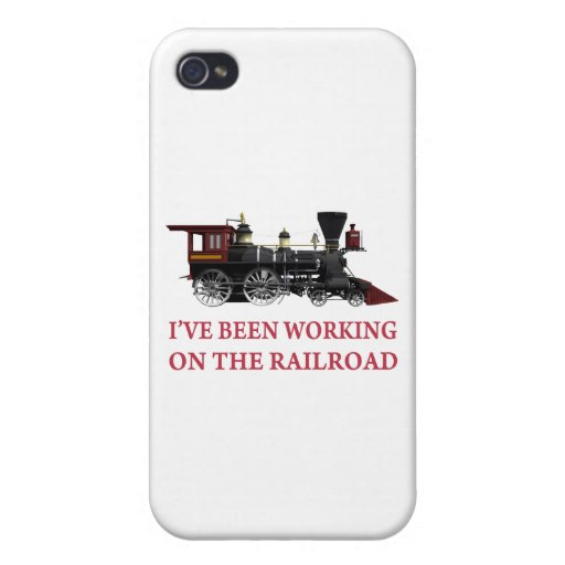 I've Been Working On The Railroad iPhone 4/4S Cases