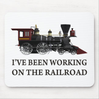 I've Been Working On The Railroad Mouse Pad