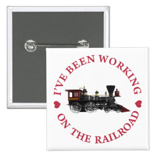 I've Been Working On The Railroad. Pinback Button