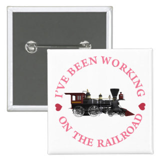 I've Been Working On The Railroad Pinback Button