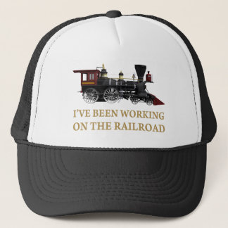 I've Been Working On The Railroad Trucker Hat