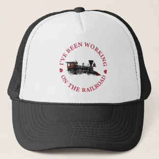I've Been Working On The Railroad. Trucker Hat