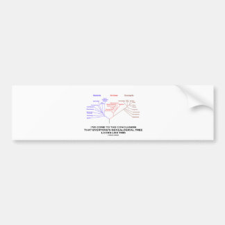 I've Come To The Conclusion Genealogical Tree Car Bumper Sticker