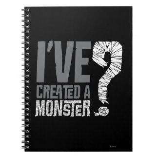 I've Created a Monster Notebook