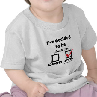 I've Decided to be (Evil) Tee Shirt