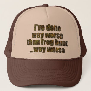 736995aaa2f I ve done way worse than frog hunt trucker hat