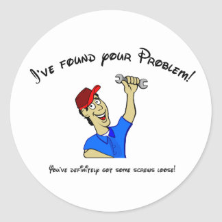 I've found your problem!  You have screws loose! Classic Round Sticker