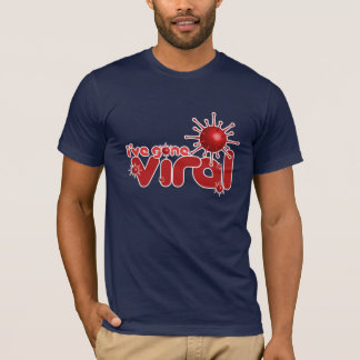 I've Gone Viral T-Shirt