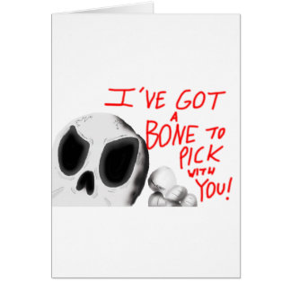 I've Got A Bone To Pick With You Card