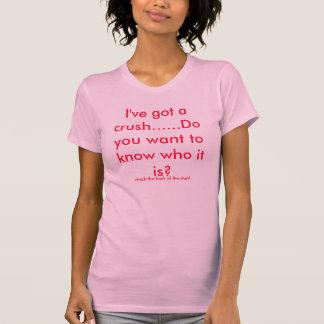 I've got a crush......Do you want to know who i... T-Shirt