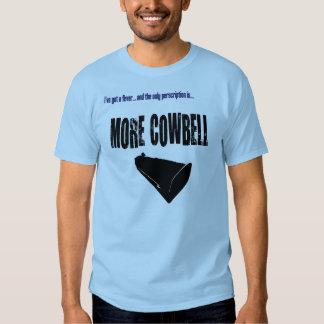 I've got a fever for More Cowbell Shirt