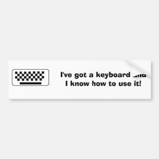 I've got a keyboard and I know how to use it Bumper Sticker