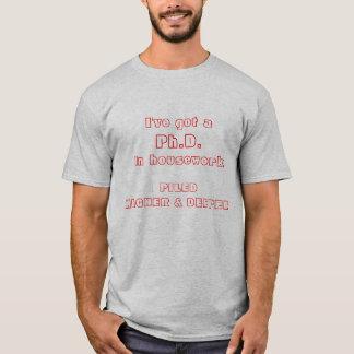 I've got a, Ph.D., in housework, PILEDHIGHER & ... T-Shirt