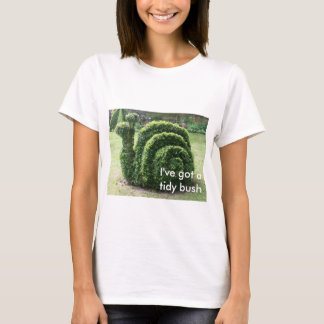I've got a tidy bush. Topiary snail fun tee shirt.