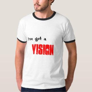 I've got a, vision T-Shirt