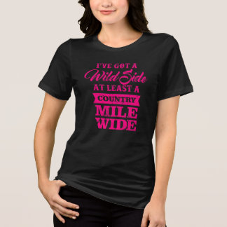 I've Got A Wild Side At Least A Country Mile Wide T-Shirt