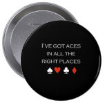 Ive got aces in all the right places T-shirt white 4 Inch Round Button