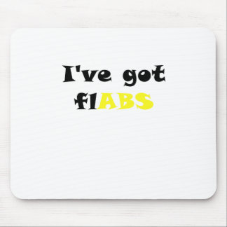Ive got Flabs Mouse Pad