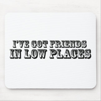 I'VE GOT FRIENDS IN LOW PLACES MOUSE PAD