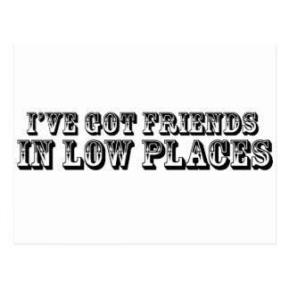 I'VE GOT FRIENDS IN LOW PLACES POSTCARD