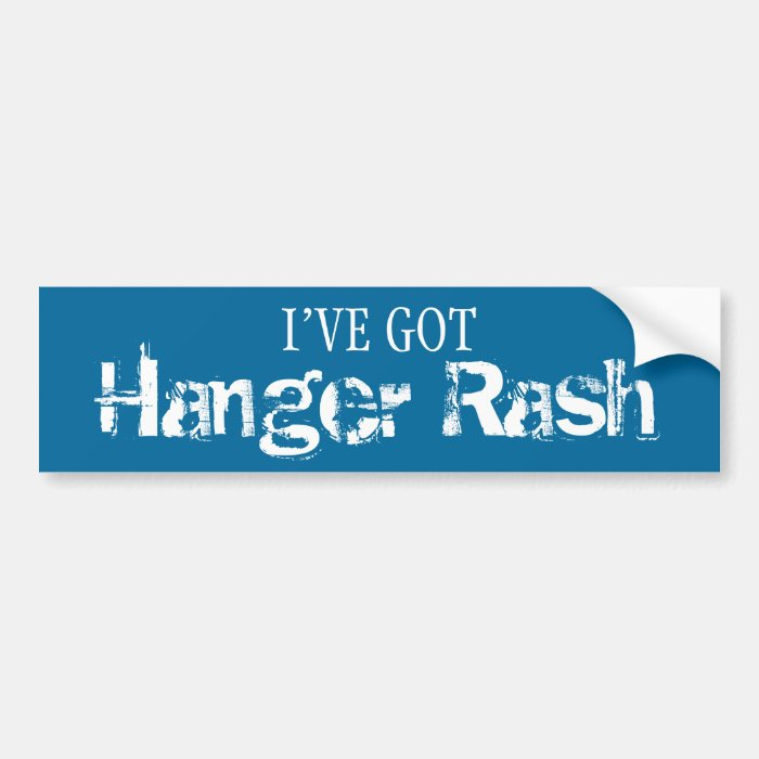 I've Got HANGER RASH Bumper Sticker
